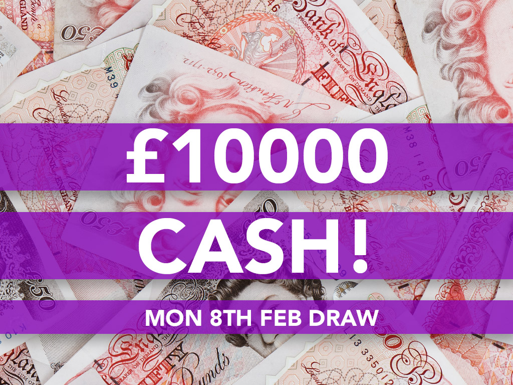 £10000 Cash Prize Draw – 8th Feb