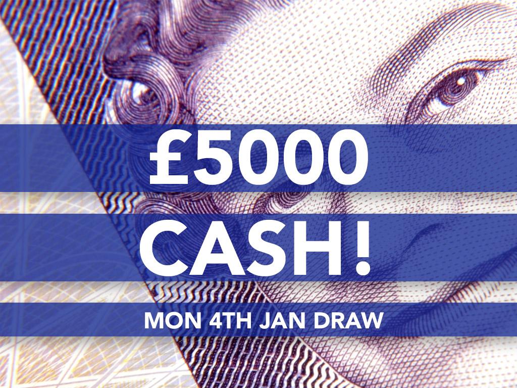 Mon 4th Jan - Cash Prize Draw