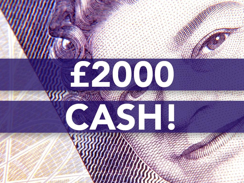 £2000 Cash