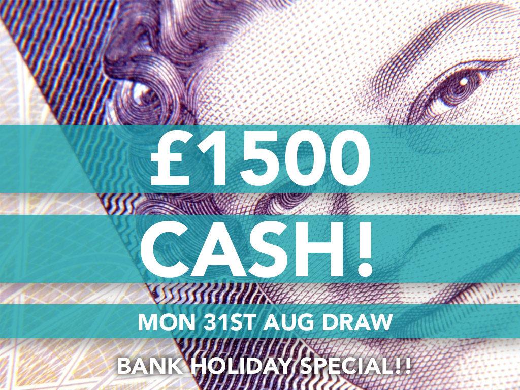 £1500 cash - Mon 31st Aug