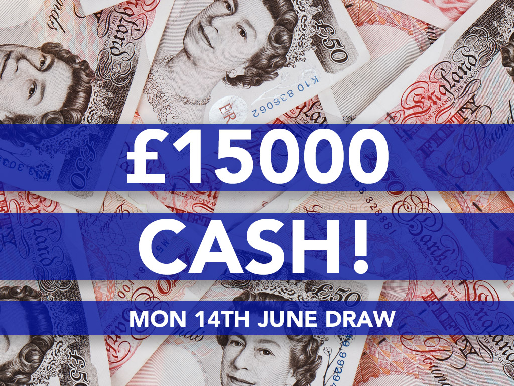 £15000 Cash Prize Draw - 14th June