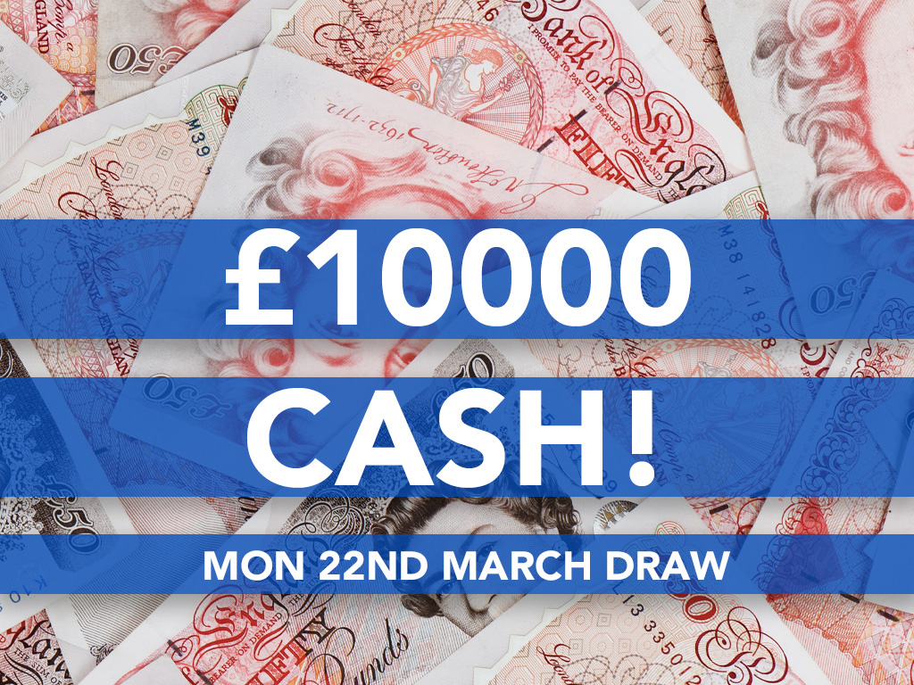 10000 Cash Prize Draw - 22nd March