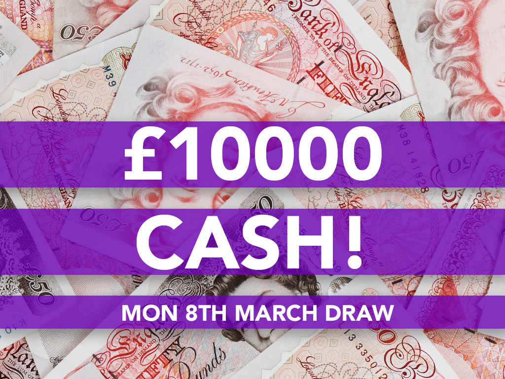 £10000 Cash Prize Draw - 8th March