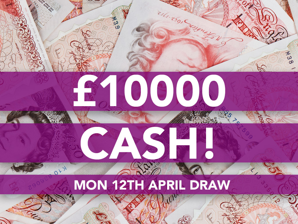 £10000 Cash Prize Draw - 12th April