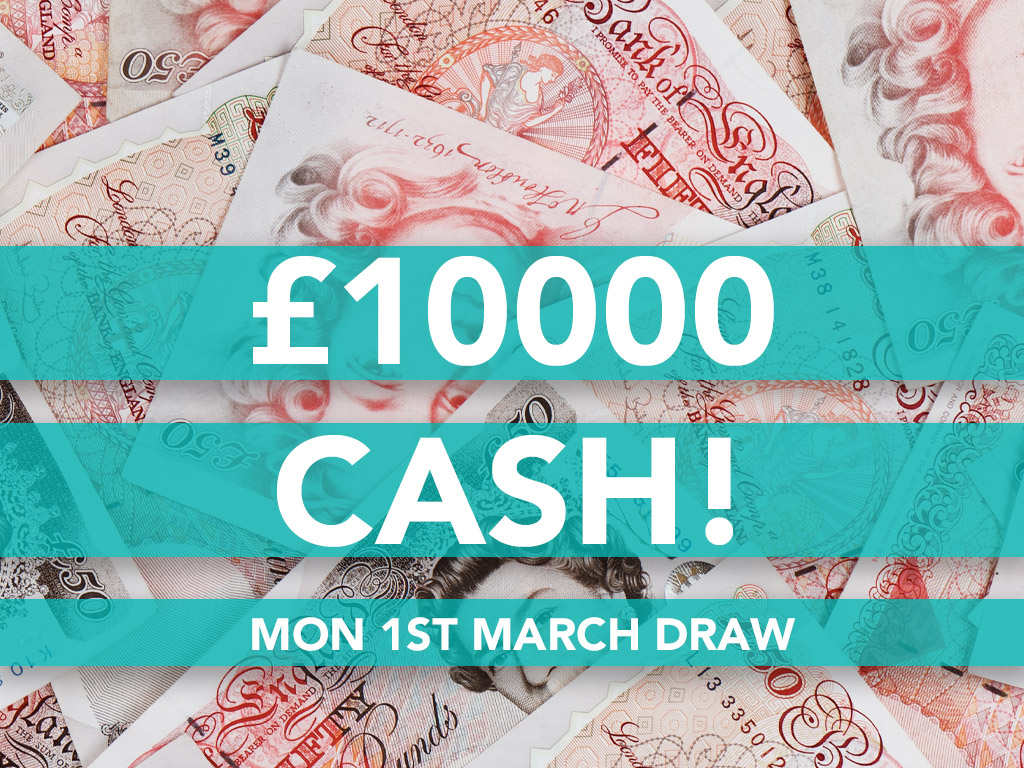 £10000 Cash Prize Draw - 1st March
