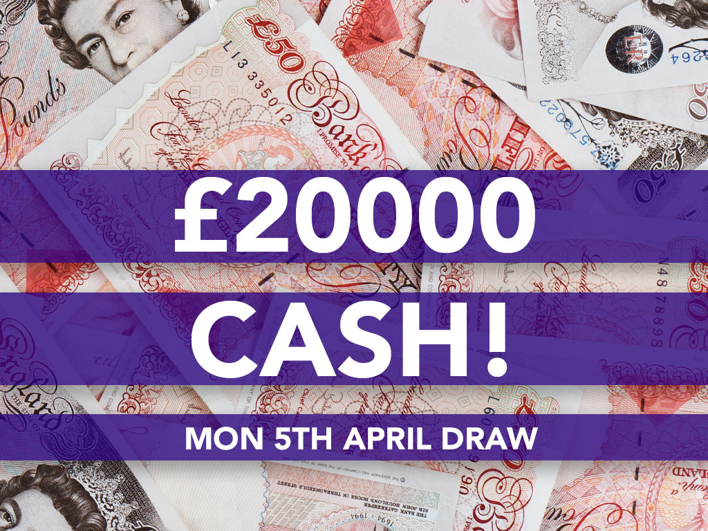 £20000 Cash Prize Draw - 5th April