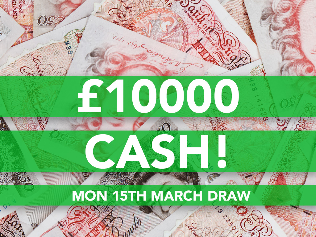 £10000 Cash Prize Draw - 15th March