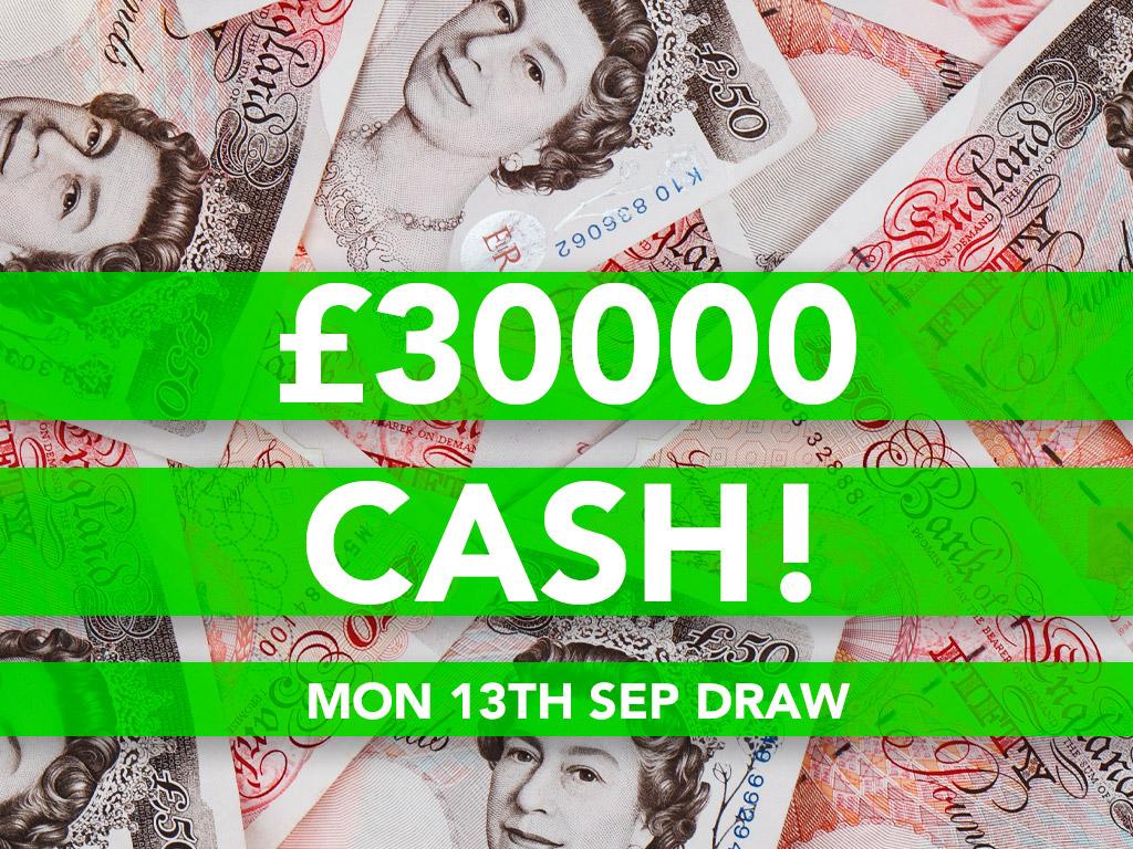 £30000 Cash Prize Draw - 13th Sep