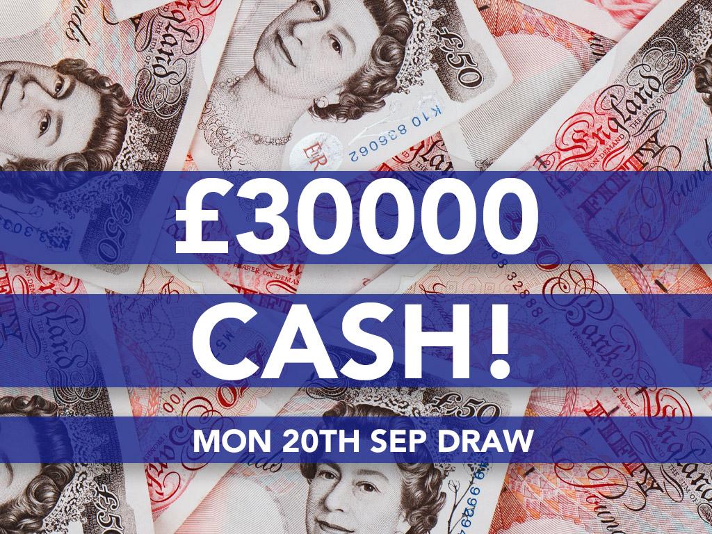 £30000 Cash Prize Draw - 20th Sep
