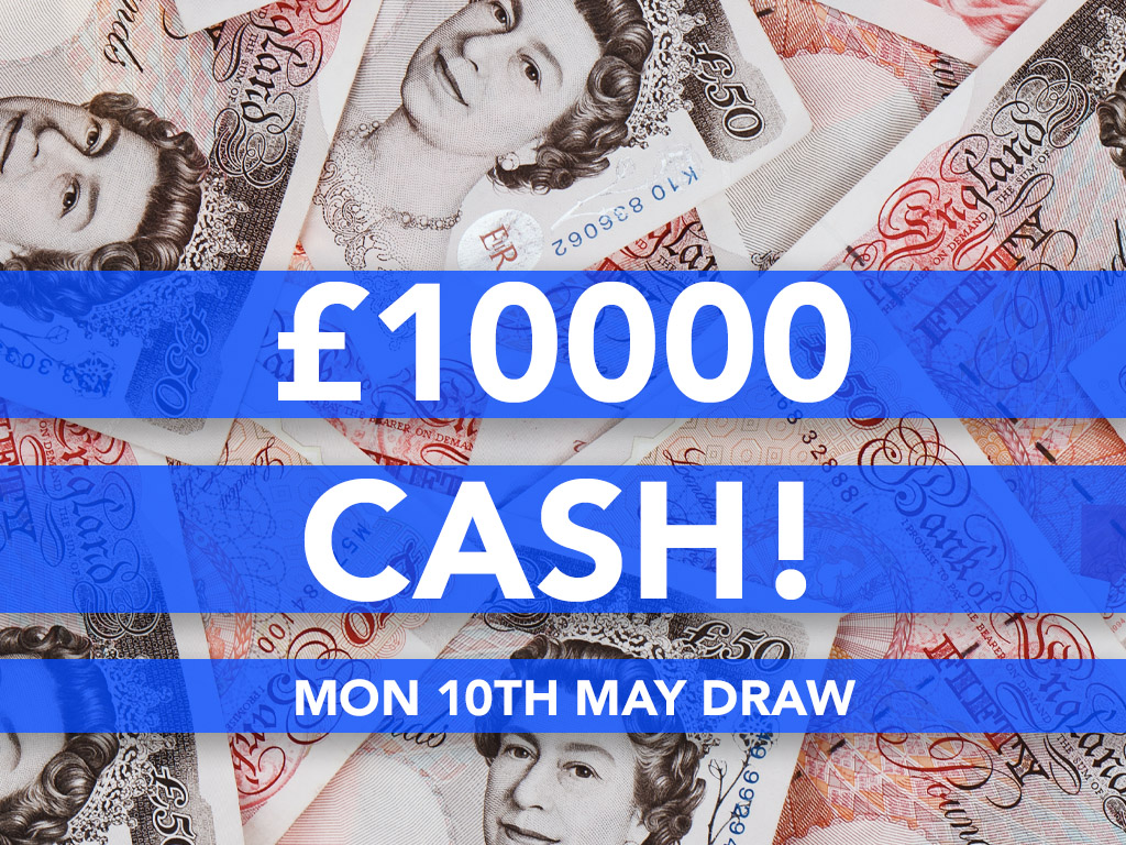 £10000 Cash Prize Draw - 10th May