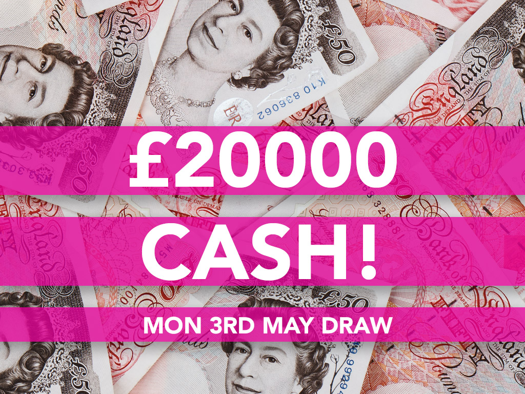 £20000 Cash Prize Draw - 3rd May
